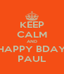KEEP CALM AND HAPPY BDAY PAUL - Personalised Poster A4 size