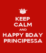 KEEP CALM AND HAPPY BDAY PRINCIPESSA - Personalised Poster A4 size