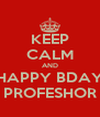 KEEP CALM AND HAPPY BDAY PROFESHOR - Personalised Poster A4 size