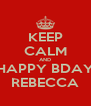 KEEP CALM AND HAPPY BDAY REBECCA - Personalised Poster A4 size