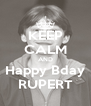 KEEP CALM AND Happy Bday RUPERT - Personalised Poster A4 size