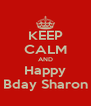 KEEP CALM AND Happy Bday Sharon - Personalised Poster A4 size