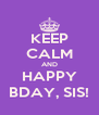 KEEP CALM AND HAPPY BDAY, SIS! - Personalised Poster A4 size