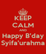 KEEP CALM AND Happy B'day Syifa'urahma - Personalised Poster A4 size