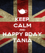 KEEP CALM AND HAPPY BDAY TANIA - Personalised Poster A4 size