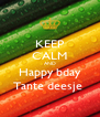 KEEP CALM AND Happy bday Tante deesje  - Personalised Poster A4 size