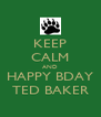 KEEP CALM AND HAPPY BDAY TED BAKER - Personalised Poster A4 size