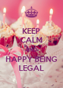 KEEP CALM AND HAPPY BEING LEGAL - Personalised Poster A4 size