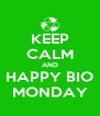 KEEP CALM AND HAPPY BIO MONDAY - Personalised Poster A4 size