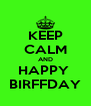 KEEP CALM AND HAPPY  BIRFFDAY - Personalised Poster A4 size
