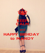 KEEP CALM and HAPPY BIRHDAY  to MANDY - Personalised Poster A4 size