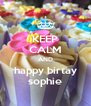 KEEP CALM AND happy birtay sophie - Personalised Poster A4 size