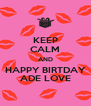 KEEP CALM AND HAPPY BIRTDAY ADE LOVE - Personalised Poster A4 size