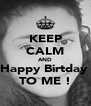 KEEP CALM AND Happy Birtday  TO ME ! - Personalised Poster A4 size