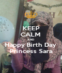 KEEP CALM AND Happy Birth Day Princess Sara - Personalised Poster A4 size