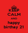 KEEP CALM AND happy birthay 21 - Personalised Poster A4 size