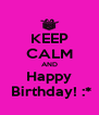KEEP CALM AND Happy  Birthday! :* - Personalised Poster A4 size
