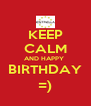 KEEP CALM AND HAPPY  BIRTHDAY =) - Personalised Poster A4 size