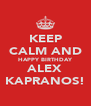 KEEP CALM AND HAPPY BIRTHDAY ALEX KAPRANOS! - Personalised Poster A4 size