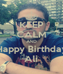 KEEP CALM AND Happy Birthday Ali - Personalised Poster A4 size