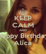 KEEP CALM AND Happy Birthday Alica - Personalised Poster A4 size