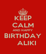 KEEP CALM AND HAPPY  BIRTHDAY       ALIKI  - Personalised Poster A4 size