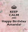 KEEP CALM AND Happy Birthday Amanda! - Personalised Poster A4 size