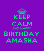 KEEP CALM AND HAPPY BIRTHDAY AMASHA - Personalised Poster A4 size