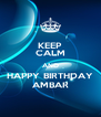 KEEP CALM AND HAPPY BIRTHDAY AMBAR - Personalised Poster A4 size
