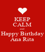 KEEP CALM and Happy Birthday Ana Rita - Personalised Poster A4 size