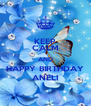 KEEP CALM AND HAPPY BIRTHDAY ANELI - Personalised Poster A4 size