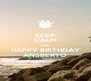 KEEP CALM AND HAPPY BIRTHDAY ANSBERTO - Personalised Poster A4 size