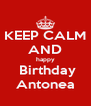 KEEP CALM AND happy  Birthday Antonea - Personalised Poster A4 size