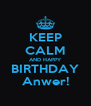 KEEP CALM AND HAPPY BIRTHDAY Anwer! - Personalised Poster A4 size