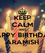 KEEP CALM AND HAPPY BIRTHDAY ARAMISH - Personalised Poster A4 size