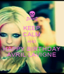 KEEP CALM AND HAPPY BIRTHDAY AVRIL LAVIGNE - Personalised Poster A4 size