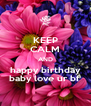 KEEP CALM AND happy birthday baby love ur bf  - Personalised Poster A4 size