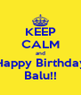 KEEP CALM and Happy Birthday Balu!! - Personalised Poster A4 size