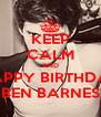 KEEP CALM AND HAPPY BIRTHDAY BEN BARNES - Personalised Poster A4 size