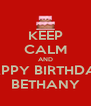 KEEP CALM AND HAPPY BIRTHDAY  BETHANY - Personalised Poster A4 size