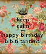 keep calm and happy birthday bibiti tantanti - Personalised Poster A4 size