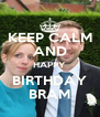 KEEP CALM AND HAPPY BIRTHDAY BRAM - Personalised Poster A4 size