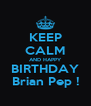 KEEP CALM AND HAPPY BIRTHDAY Brian Pep ! - Personalised Poster A4 size