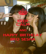 KEEP CALM AND HAPPY BIRTHDAY BRO SESHA - Personalised Poster A4 size