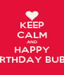 KEEP CALM AND HAPPY BIRTHDAY BUBU - Personalised Poster A4 size