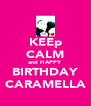 KEEp CALM and HAPPY BIRTHDAY CARAMELLA - Personalised Poster A4 size