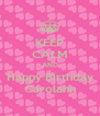 KEEP CALM AND Happy Birthday Carolann - Personalised Poster A4 size