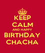 KEEP CALM AND HAPPY BIRTHDAY CHACHA - Personalised Poster A4 size