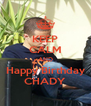 KEEP CALM AND Happy Birthday CHADY - Personalised Poster A4 size
