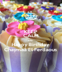 KEEP CALM AND Happy Birthday Chaymaâ El Ferdaous - Personalised Poster A4 size